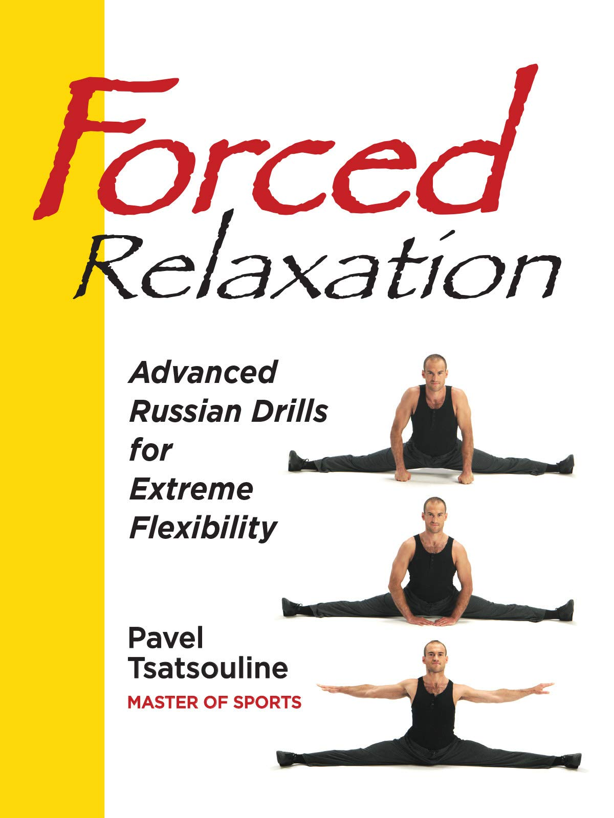 Forced Relaxation, Advanced Russian Drills for Extreme Flexibility on Amazon Prime Instant Video UK