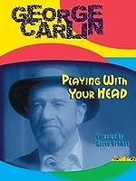 George Carlin: Playin With Your Head