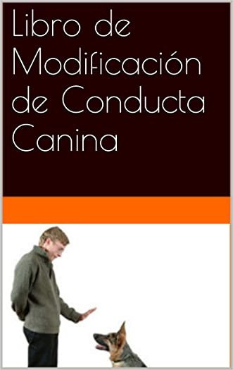 Libro de Modificación de Conducta Canina (Spanish Edition)