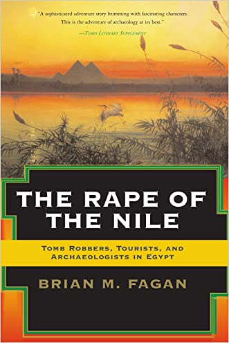 The Rape of the Nile: Tomb Robbers, Tourists, and Archaeologists in Egypt, Revised and Updated written by Brian Fagan