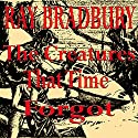 The Creatures That Time Forgot (       UNABRIDGED) by Ray Bradbury Narrated by Mike Vendetti