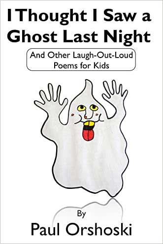 I Thought I Saw a Ghost Last Night: And Other Laugh-Out-Loud Poems for Kids