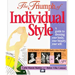 The Triumph of Individual Style: A Guide to Dressing Your Body, Your Beauty, Your Self