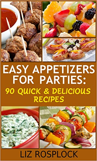Easy Appetizers For Parties: 90 Quick & Delicious Recipes