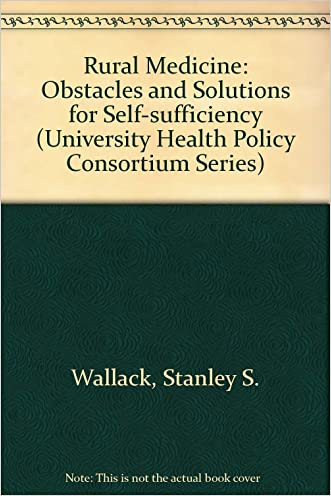 Rural Medicine: Obstacles and Solutions for Self-Sufficiency (University Health Policy Consortium Series) written by Stanley Wallack