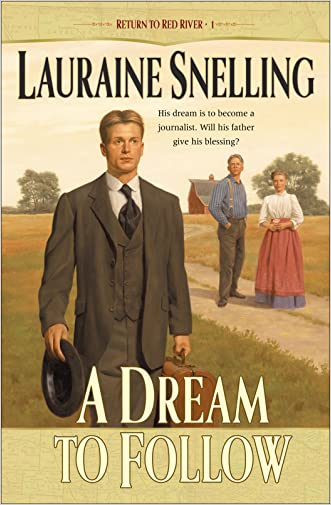 A Dream to Follow (Return to Red River Book #1) written by Lauraine Snelling