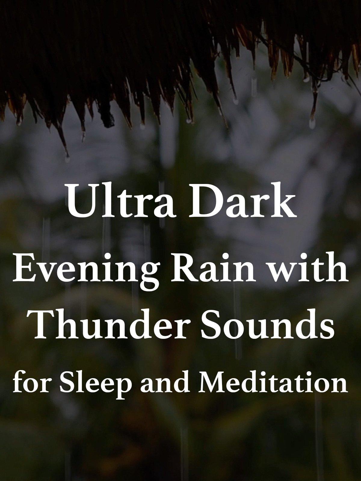 Ultra Dark Evening Rain with Thunder Sounds for Sleep and Meditation