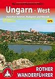 Ungarn West zwischen Balaton, Budapest und Mecsek: 50 Touren. 50 Höhenprofile, 50 Wanderkärtchen im Maßstab 1:50.000, eine Übersichtskarte. Mit GPS-Tracks (Rother Wanderführer)