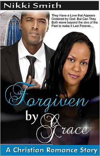 Forgiven by Grace: A Christian Romance Story written by Nikki Smith