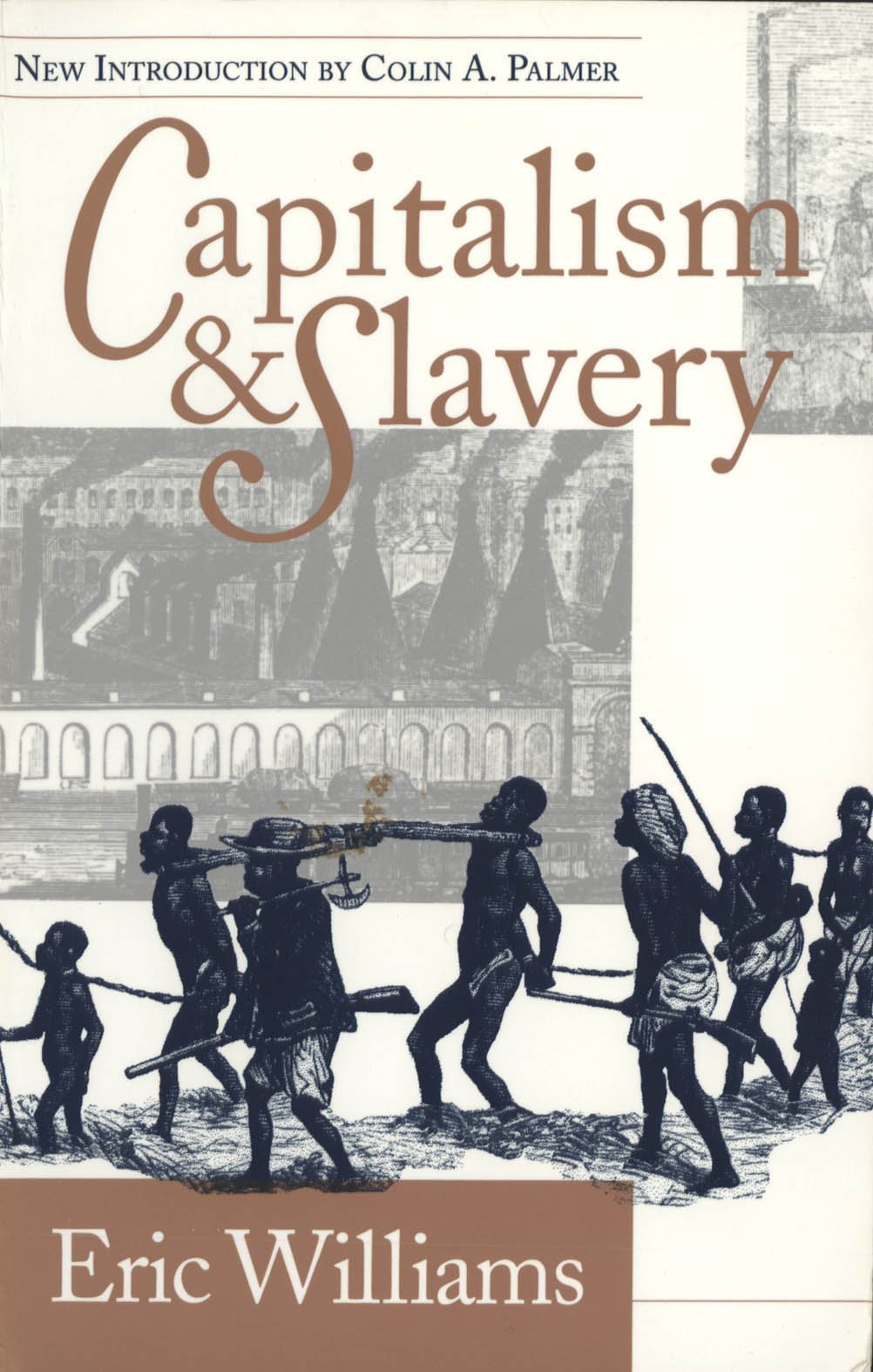 eric williams thesis capitalism slavery Modern scholarship on the relationship between british capitalism and caribbean slavery has been profoundly influenced by eric williams's 1944 classic, capitalism and.