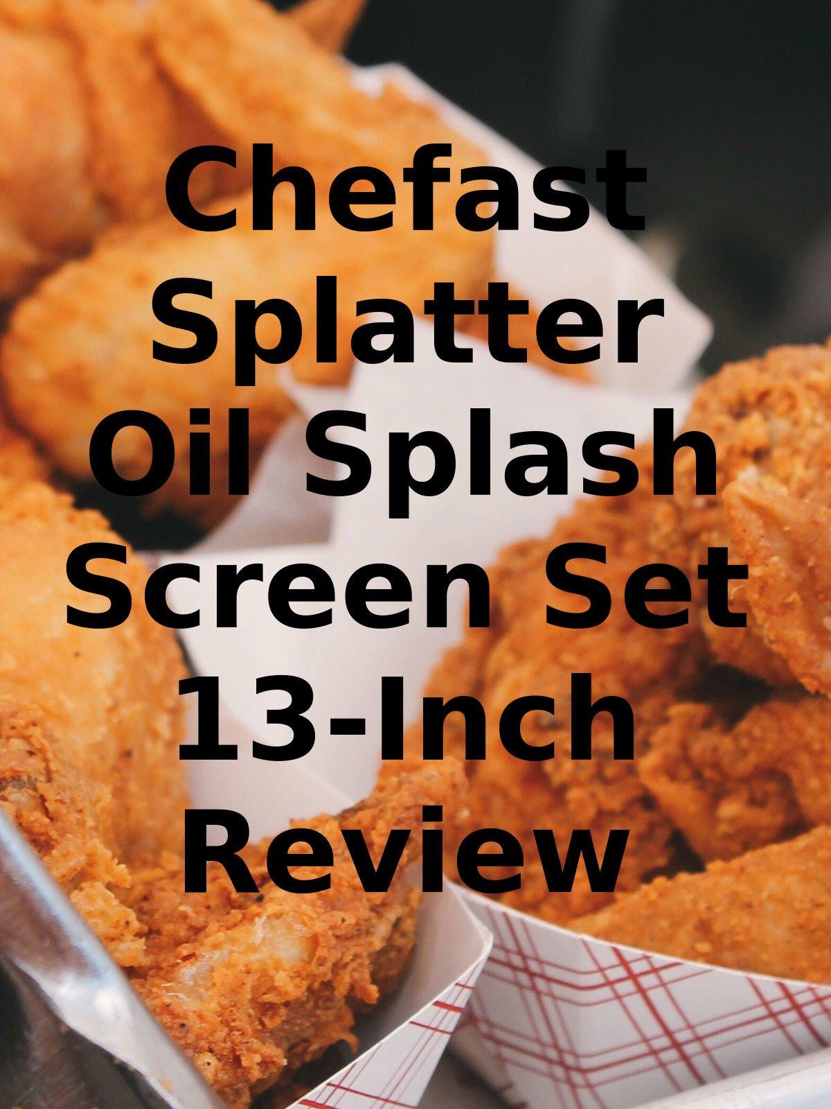 Review: Chefast Splatter Oil Splash Screen Set 13-Inch Review