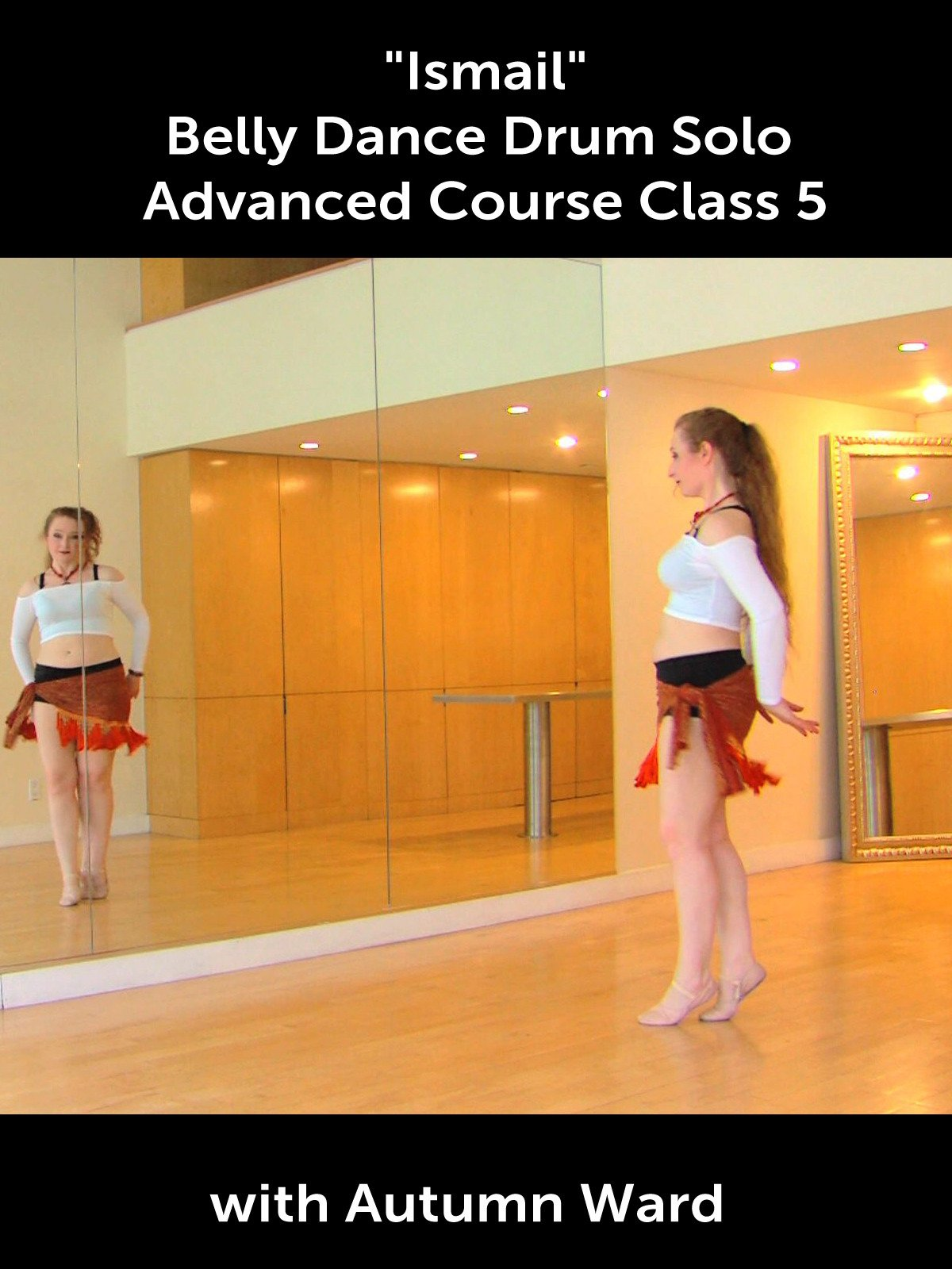 """Ismail"" Belly Dance Drum Solo Advanced Course Class 5 with Autumn Ward"