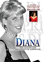 Diana: The Legend and the Legacy of a Princess
