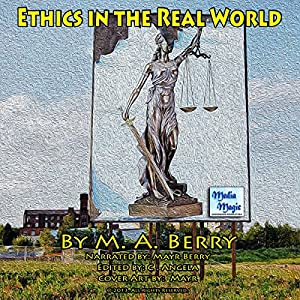 Ethics in the Real World | [M. A. Berry]