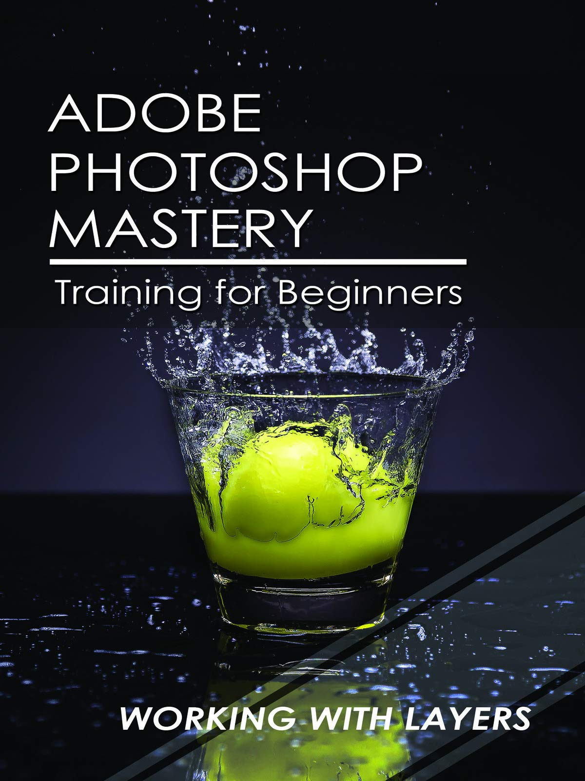 Adobe Photoshop Mastery Training For Beginners: Working With Layers
