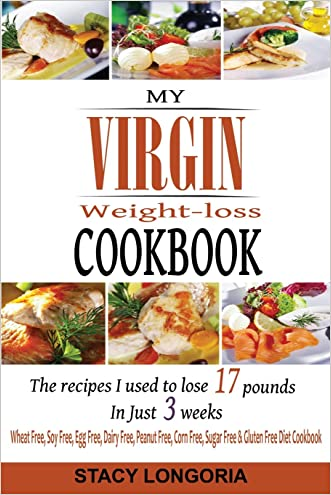 My Virgin Weight Loss Cookbook: The Recipes I Used To Lose 17 Pounds in 3 Weeks (A Wheat Free, Soy Free, Egg Free, Dairy Free, Peanut Free, Corn Free, Sugar Free & Gluten Free Diet Cookbook)
