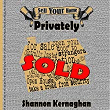 Sell Your Home Privately Audiobook by Shannon Kernaghan Narrated by Shannon Kernaghan