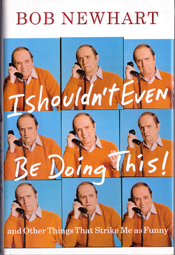 I Shouldn't Even Be Doing This! and Other Things That Strike Me as Funny, Newhart, Bob