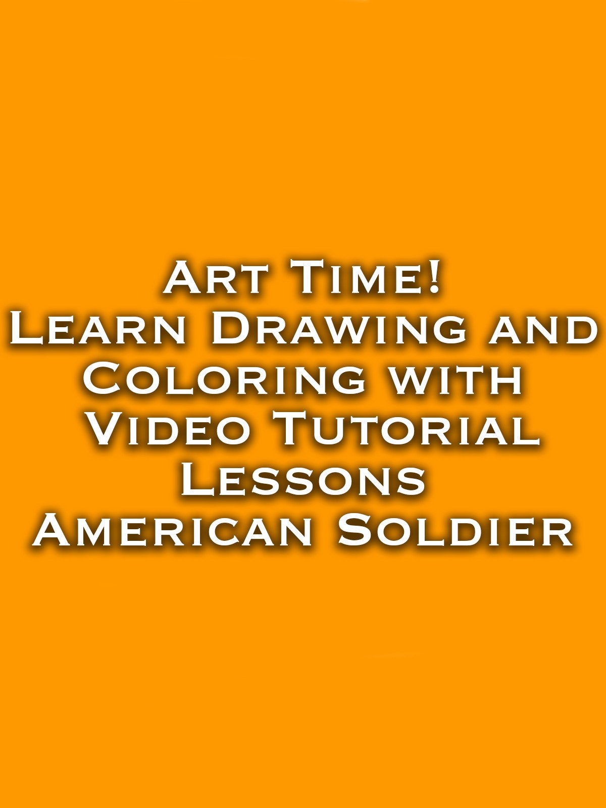 Art Time! Learn Drawing and Coloring with Video Tutorial Lessons American Soldier