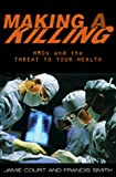 img - for Making A Killing: HMOs and the Threat to Your Health book / textbook / text book