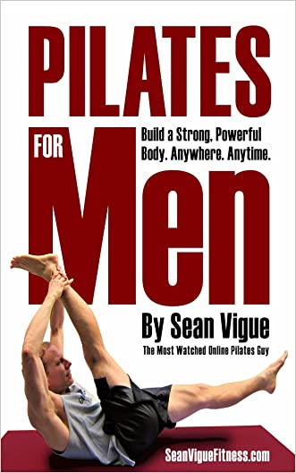 Pilates for Men: Build a Strong, Powerful Core and Body from Beginner to Advanced written by Sean Vigue