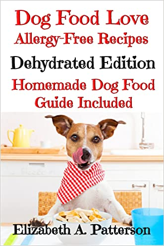 Dog Food Love: Allergy-Free Recipes, Dehydrated Edition: Homemade Dog Food Guide Included