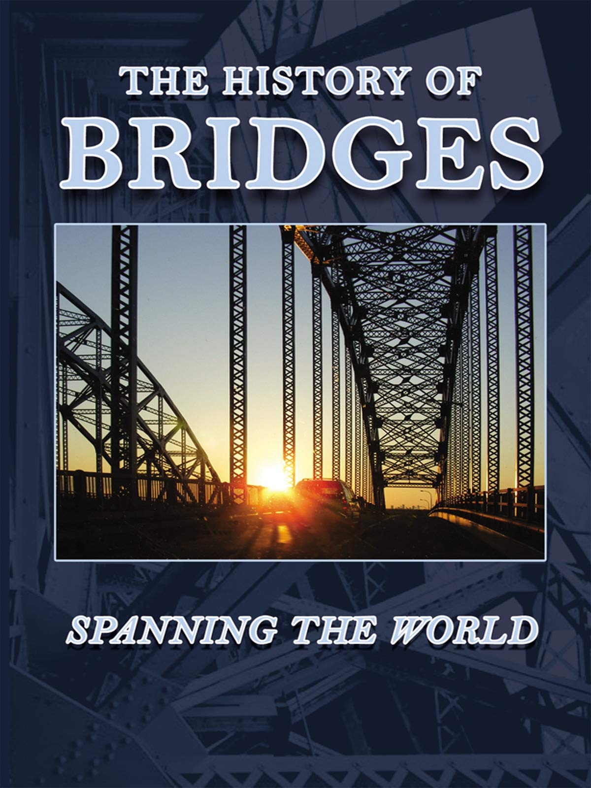 The History of Bridges - Spanning the World on Amazon Prime Instant Video UK