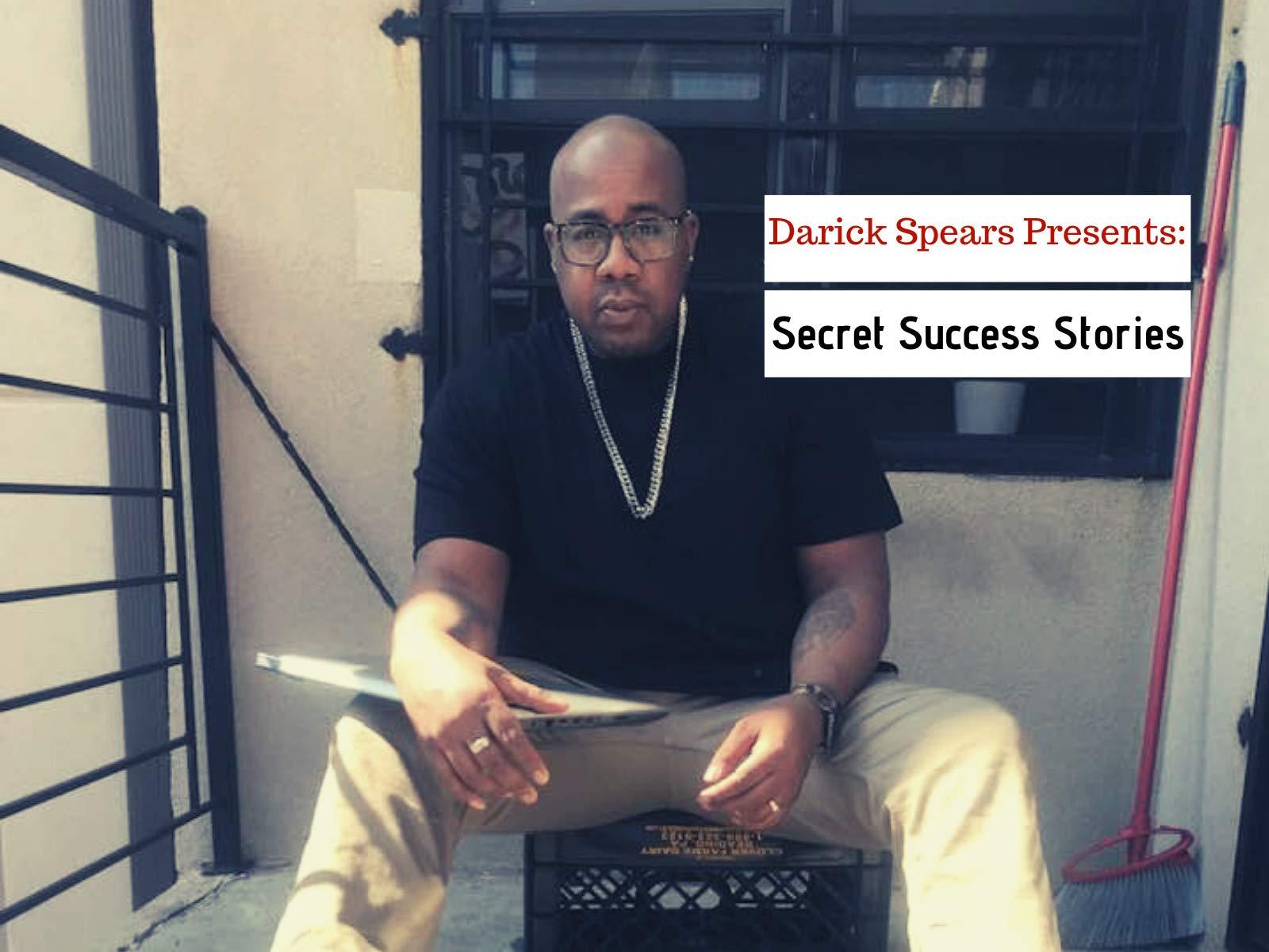 Darick Spears Presents: Secret Success Stories