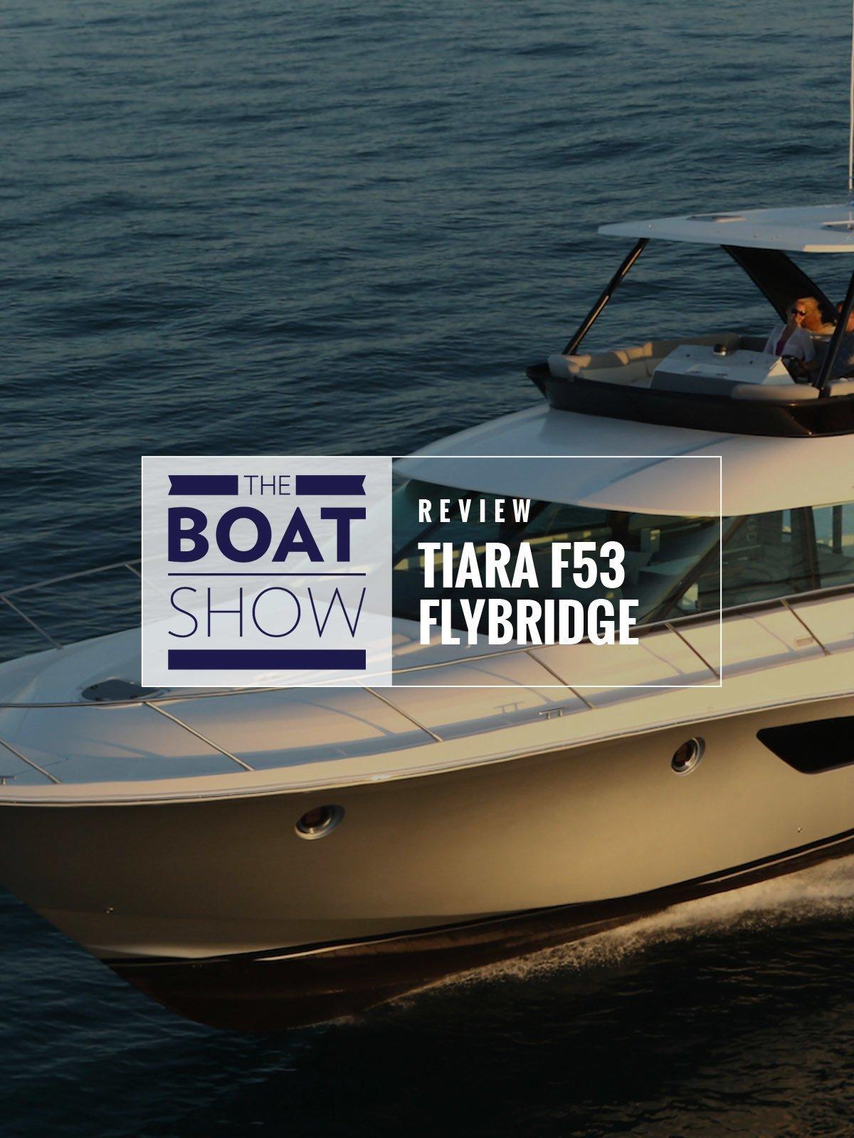 Review: Tiara F53 Flybridge - The Boat Show on Amazon Prime Video UK