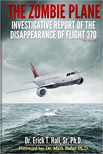 The Zombie Plane: Investigative Report of the Disappearance of Flight MH370 (Volume 1) written by Sr. PhD.%2C Dr. Erick T. Hall