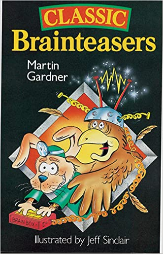 Classic Brainteasers written by Martin Gardner