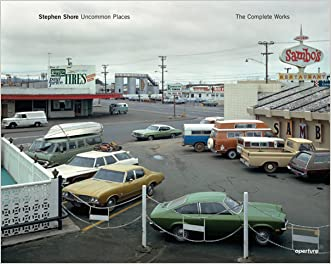Stephen Shore: Uncommon Places: The Complete Works written by Stephan Schmidt-Wulffen
