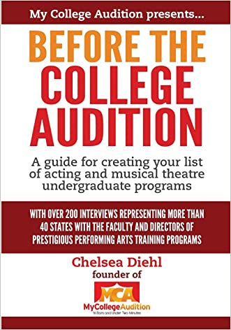 Before The College Audition: A guide for creating your list of acting and musical theatre undergraduate programs written by Chelsea Diehl