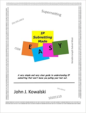 IP Subnetting made Easy!: A very simple and very clear guide to understanding IP subnetting that won't leave you pulling your hair out. written by John Kowalski