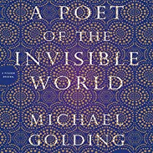 A Poet of the Invisible World: A Novel (       UNABRIDGED) by Michael Golding Narrated by Kirby Heyborne