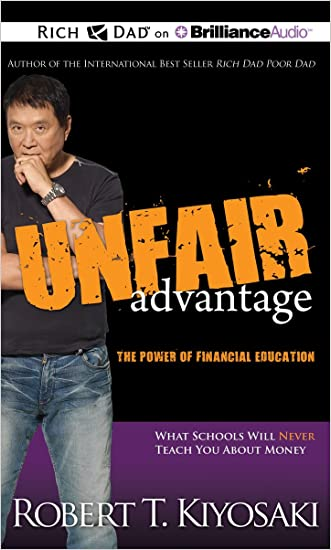 Unfair Advantage: The Power of Financial Education written by Robert T. Kiyosaki