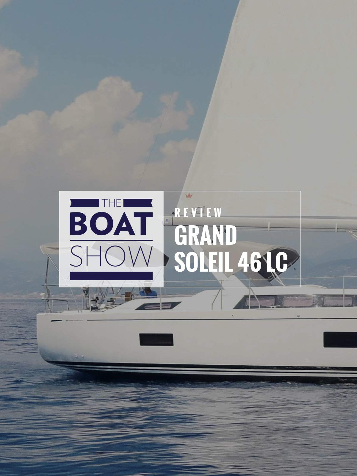 Review: Grand Soleil 46 LC - The Boat Show on Amazon Prime Instant Video UK