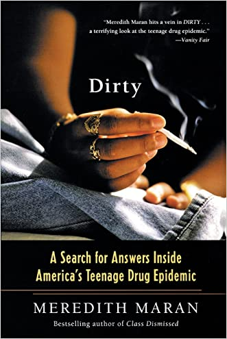 Dirty: A Search for Answers Inside America's Teenage Drug Epidemic written by Meredith Maran