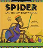 Spider and His Son Find Wisdom: An Akan Tale (African Tales and Myths)