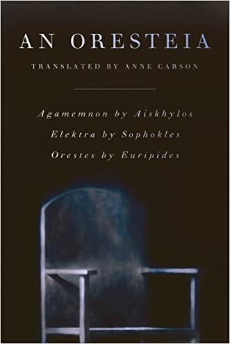 An Oresteia: Agamemnon by Aiskhylos; Elektra by Sophokles; Orestes by Euripides
