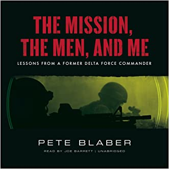 The Mission, the Men, and Me: Lessons from a Former Delta Force Commander written by Pete Blaber