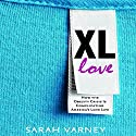 XL Love: How the Obesity Crisis Is Complicating America's Love Life Audiobook by Sarah Varney Narrated by Luci Christian