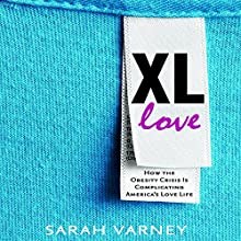 XL Love: How the Obesity Crisis Is Complicating America's Love Life (       UNABRIDGED) by Sarah Varney Narrated by Luci Christian