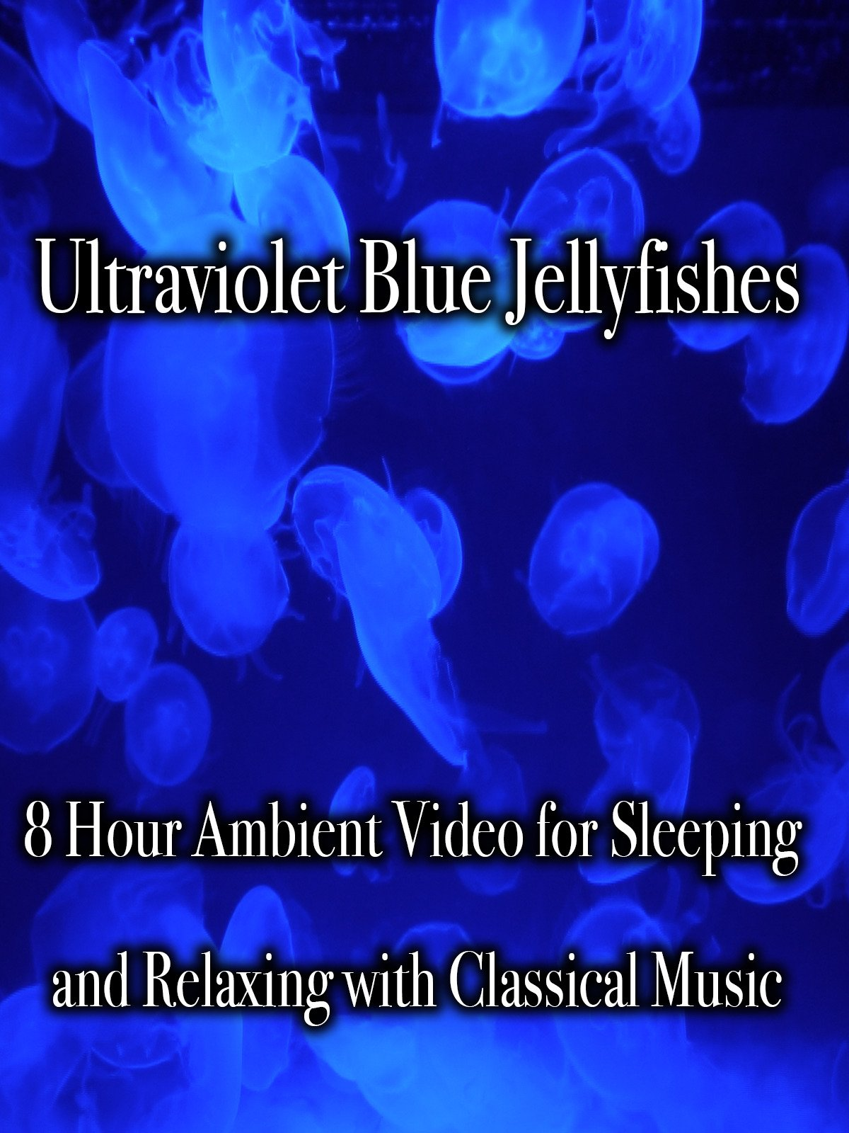 Ultraviolet Blue Jellyfishes 8 Hour Ambient Video for Sleeping and Relaxing with Classical Music