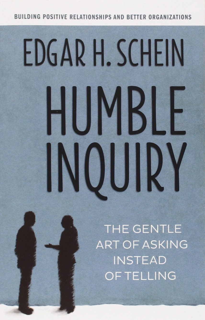 Humble Inquiry: The Gentle Art of Asking Instead of Telling by