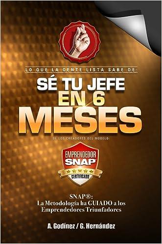 Se tu JEFE en SEIS MESES; Una Fórmula EXCLUSIVA para GUIAR a Emprendedores y Empresarios TRIUNFADORES!,: Descubre como pasar de CERO a 100% en tan sólo ... complicados e inútiles (Spanish Edition)