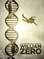 The Reconstruction of William Zero [HD]