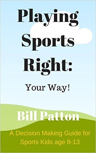 Playing Sports Right Your Way written by Bill Patton
