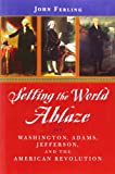 Setting the World Ablaze: Washington, Adams, Jefferson, and the American Revolution (0195150848) by Ferling, John