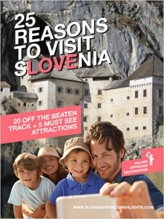 25 Reasons to Visit Slovenia: 20 off the beaten track + 5 must see attractions